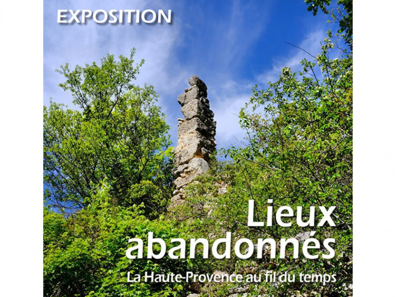 Exposition 2021 : Lieux abandonnés, la Haute-Provence au fil du temps